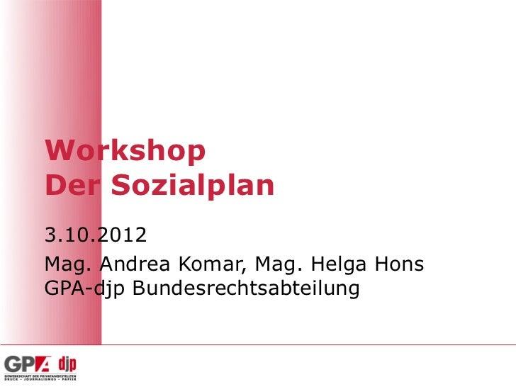 WorkshopDer Sozialplan3.10.2012Mag. Andrea Komar, Mag. Helga HonsGPA-djp Bundesrechtsabteilung