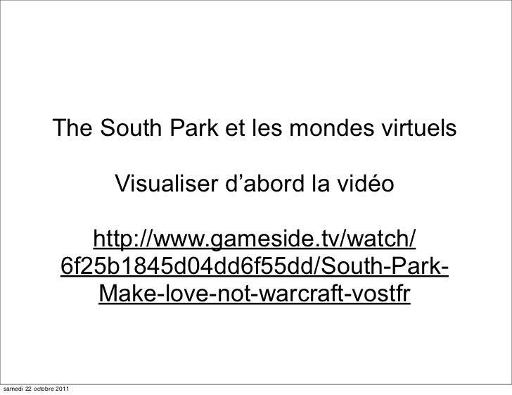 The South Park et les mondes virtuels                         Visualiser d'abord la vidéo                     http://www.g...
