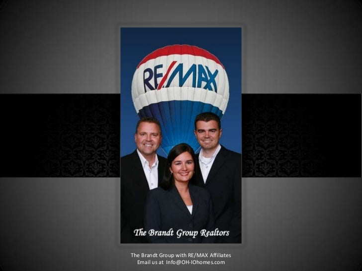 The Brandt Group with RE/MAX Affiliates  Email us at Info@OH-IOhomes.com