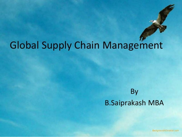 Global Supply Chain Management  By B.Saiprakash MBA