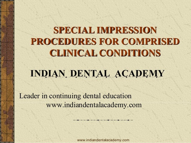 SPECIAL IMPRESSION PROCEDURES FOR COMPRISED CLINICAL CONDITIONS INDIAN DENTAL ACADEMY Leader in continuing dental educatio...