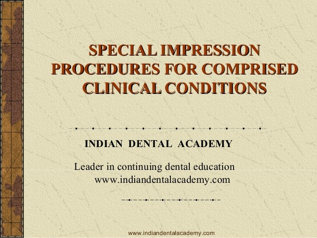 SPECIAL IMPRESSIONSPECIAL IMPRESSION PROCEDURES FOR COMPRISEDPROCEDURES FOR COMPRISED CLINICAL CONDITIONSCLINICAL CONDITIO...