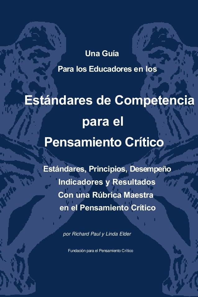 Una Guía Para los Educadores en los Estándares de Competencia para el Pensamiento Crítico Estándares, Principios, Desempeñ...