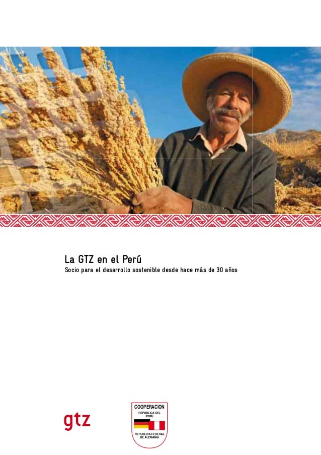COOPERACION La GTZ en el Perú Socio para el desarrollo sostenible desde hace más de 30 años