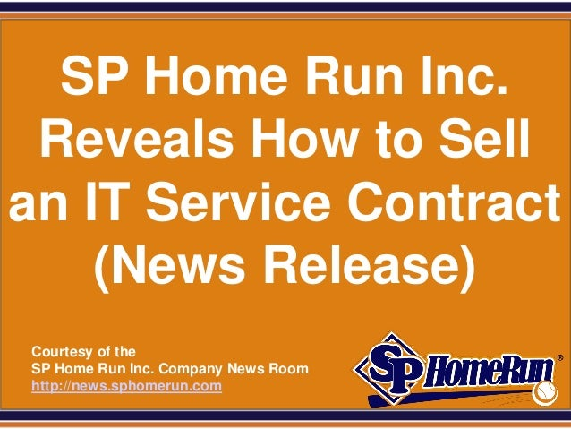 SPHomeRun.com  SP Home Run Inc. Reveals How to Sellan IT Service Contract    (News Release)  Courtesy of the  SP Home Run ...