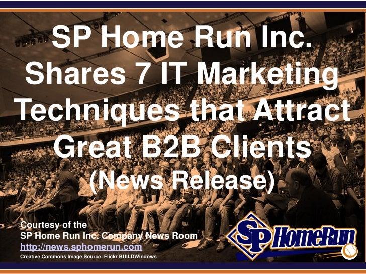 SPHomeRun.com   SP Home Run Inc.  Shares 7 IT Marketing Techniques that Attract   Great B2B Clients                       ...