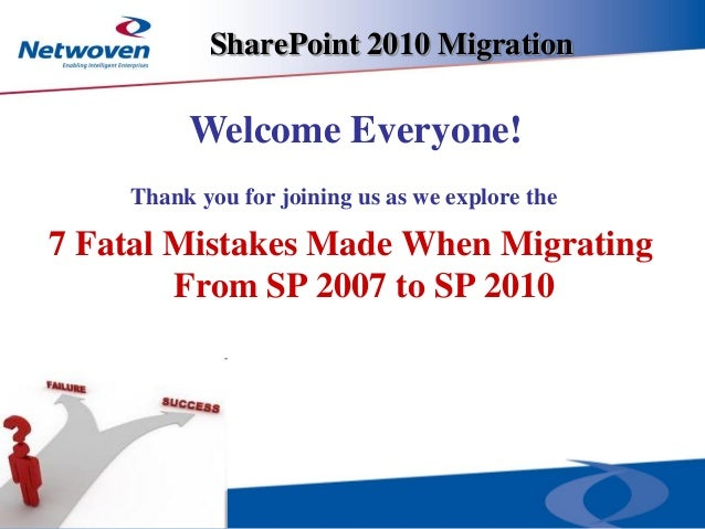 SharePoint 2010 Migration Thank you for joining us as we explore the 7 Fatal Mistakes Made When Migrating From SP 2007 to ...