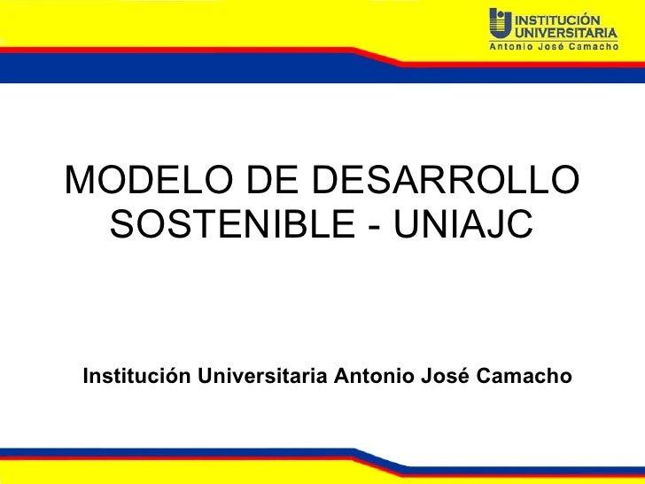 MODELO DE DESARROLLO SOSTENIBLE - UNIAJC Institución Universitaria Antonio José Camacho