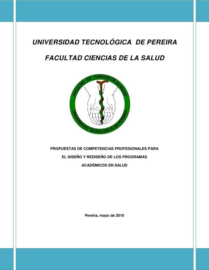 UNIVERSIDAD TECNOLÓGICA DE PEREIRA    FACULTAD CIENCIAS DE LA SALUD         PROPUESTAS DE COMPETENCIAS PROFESIONALES PARA ...