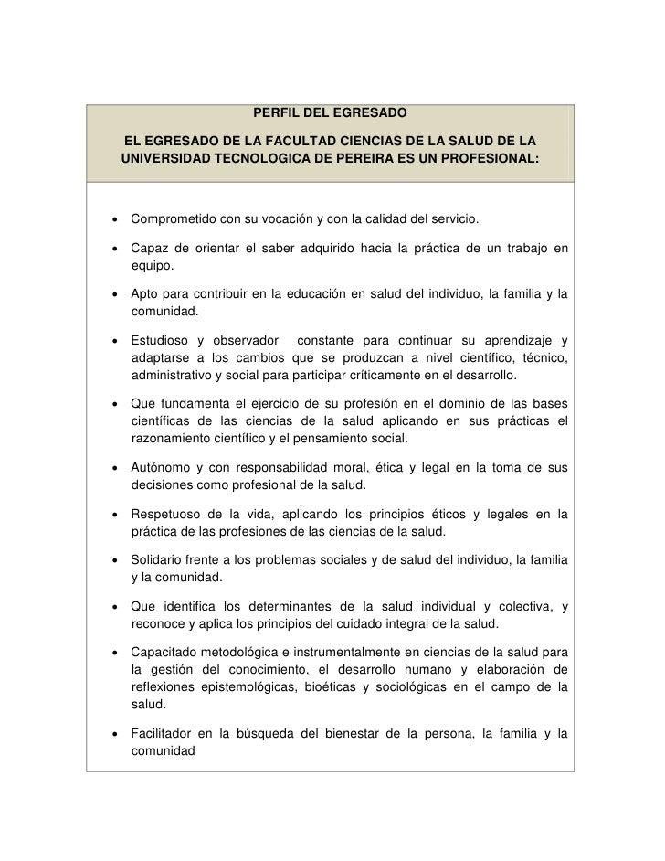 PERFIL DEL EGRESADO   EL EGRESADO DE LA FACULTAD CIENCIAS DE LA SALUD DE LA  UNIVERSIDAD TECNOLOGICA DE PEREIRA ES UN PROF...