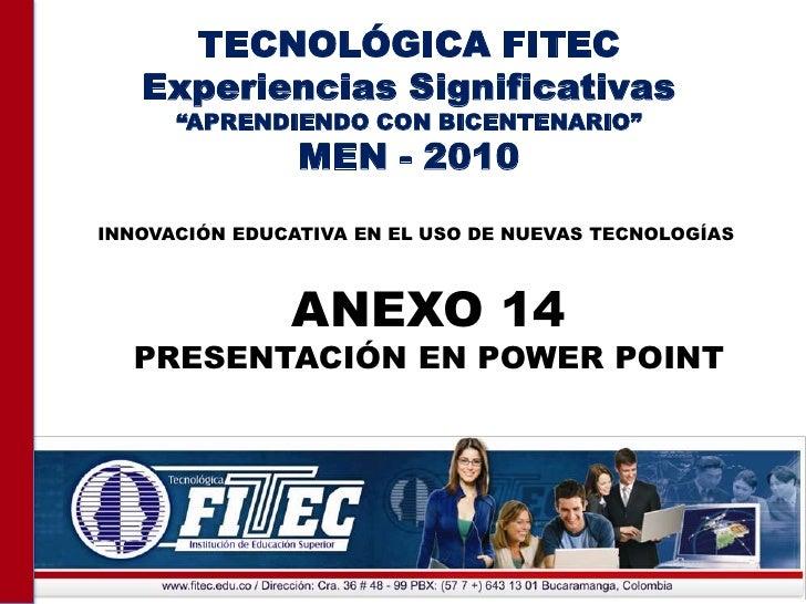 """TECNOLÓGICA FITEC<br />Experiencias Significativas<br />""""APRENDIENDO CON BICENTENARIO""""<br />MEN - 2010<br />INNOVACIÓN EDU..."""