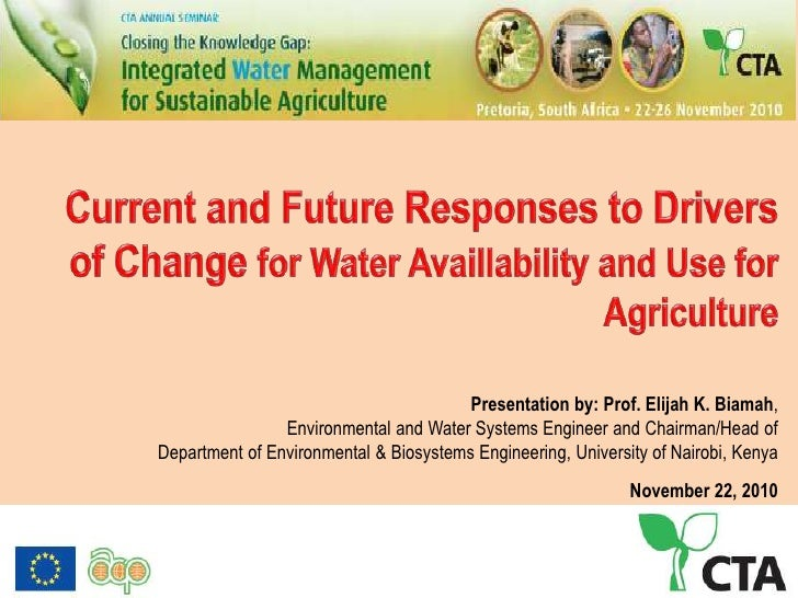 Current and future responses to drivers of change for water availability and use for agriculture- Prof. Elijah K. Biamah, University of Nairobi