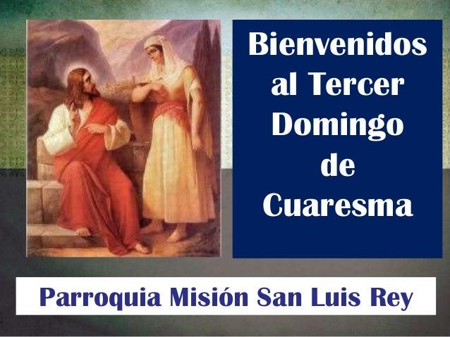 Bienvenidos al Tercer Domingo de Cuaresma Parroquia Misión San Luis Rey
