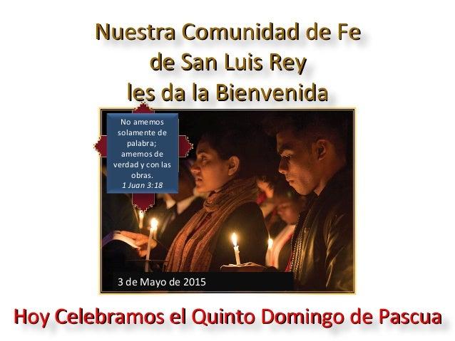 Nuestra Comunidad de FeNuestra Comunidad de Fe de San Luis Reyde San Luis Rey les da la Bienvenidales da la Bienvenida Hoy...