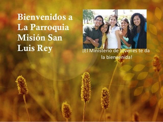 Bienvenidos a La Parroquia Misión San Luis Rey ¡El Ministerio de Jóvenes te da la bienvenida!