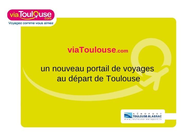 viaToulouse .com    un nouveau portail de voyages  au départ de Toulouse