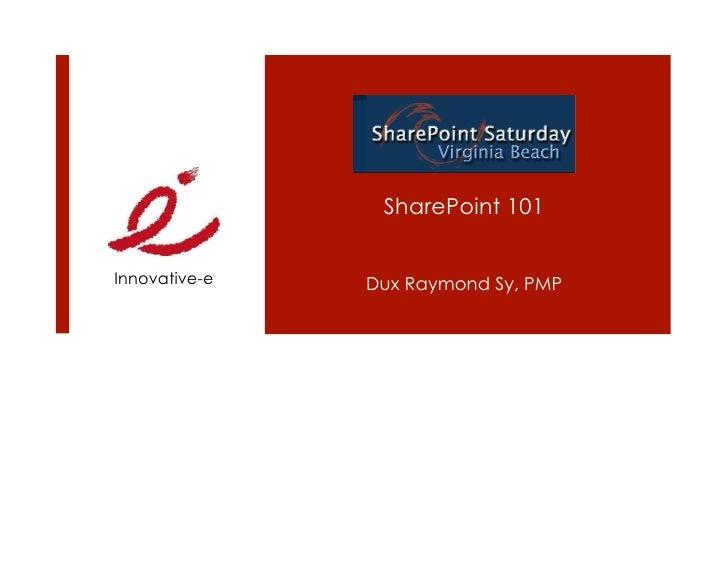 SharePoint 101   Innovative-e   Dux Raymond Sy, PMP