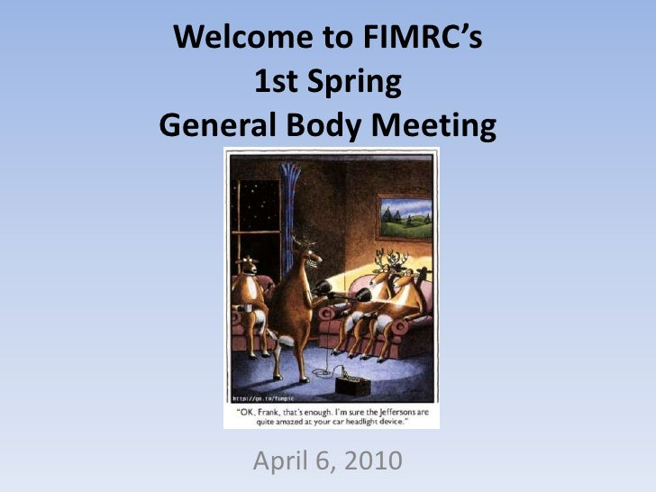 Welcome to FIMRC's 1st Spring General Body Meeting<br />April 6, 2010<br />