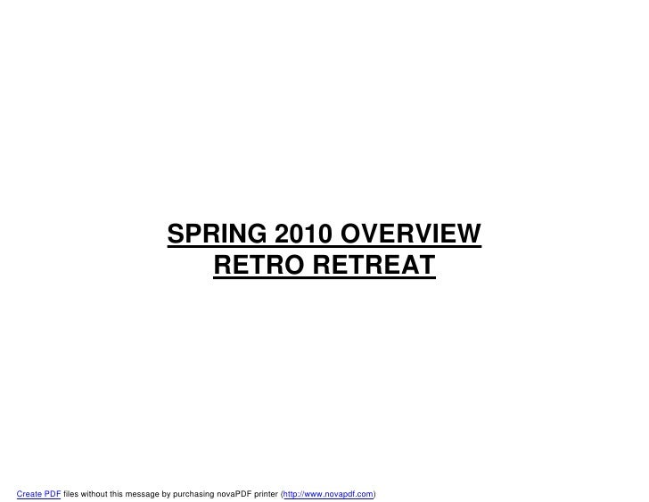 SPRING 2010 OVERVIEW                                          RETRO RETREAT     Create PDF files without this message by p...
