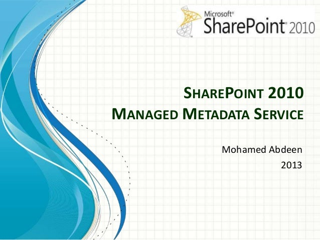 SHAREPOINT 2010 MANAGED METADATA SERVICE Mohamed Abdeen 2013