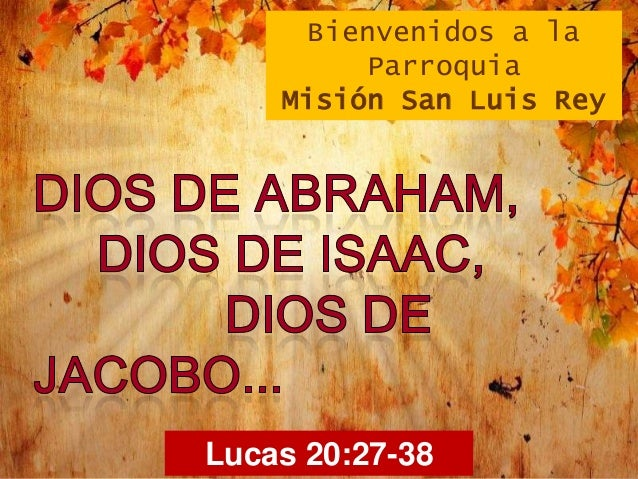 Bienvenidos a la Parroquia Misión San Luis Rey  Lucas 20:27-38