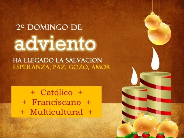 2 o domingo de  Ha llegado la salvacion Esperanza, paz, gozo, amor  Católico ++ Catholic + + + Franciscano + + Franciscan ...