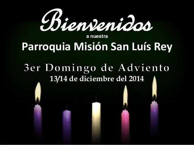 a nuestra  Parroquia Misión San Luís Rey  13/14 de diciembre del 2014