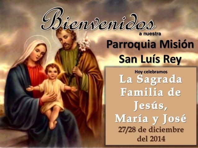 27/28 de diciembre del 2014 a nuestra Parroquia Misión San Luís Rey Hoy celebramos