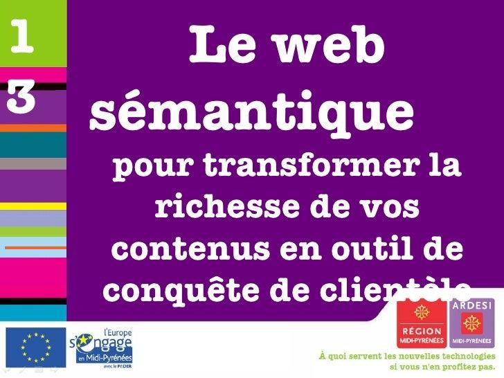 Le web sémantique  pour transformer la richesse de vos contenus en outil de conquête de clientèle 13