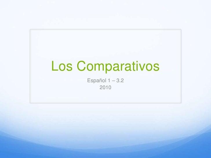 Los Comparativos<br />Español 1 – 3.2 <br />2010<br />