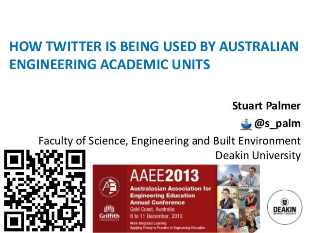 HOW TWITTER IS BEING USED BY AUSTRALIAN ENGINEERING ACADEMIC UNITS Stuart Palmer @s_palm Faculty of Science, Engineering a...