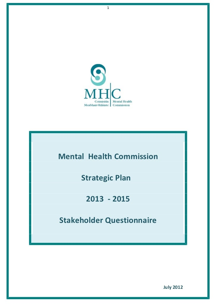 1Mental Health Commission     Strategic Plan      2013 - 2015Stakeholder Questionnaire                            July 2012