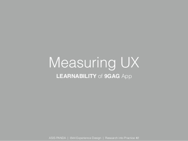 ASIS PANDA | I544 Experience Design | Research into Practice #2 Measuring UX LEARNABILITY of 9GAG App