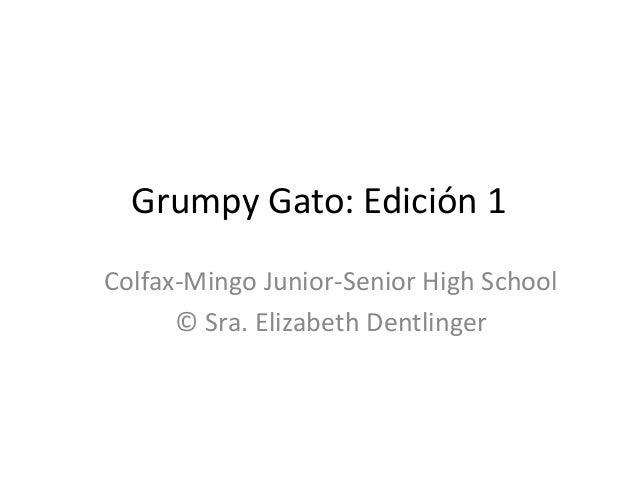 Grumpy Gato: Edición 1 Colfax-Mingo Junior-Senior High School © Sra. Elizabeth Dentlinger