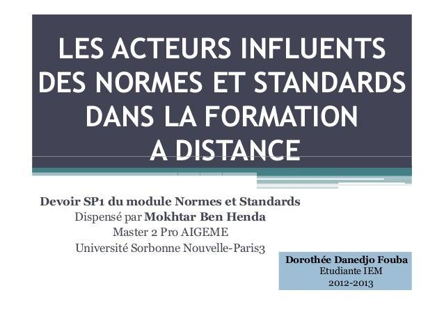 LES ACTEURS INFLUENTS DES NORMES ET STANDARDS DANS LA FORMATION A DISTANCEA DISTANCE Devoir SP1 du module Normes et Standa...