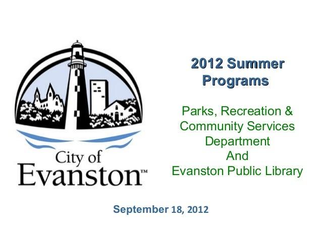 September 18, 2012 2012 Summer2012 Summer ProgramsPrograms Parks, Recreation & Community Services Department And Evanston ...