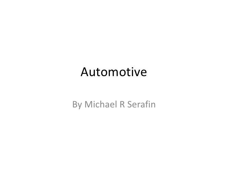 Automotive <br />By Michael R Serafin<br />
