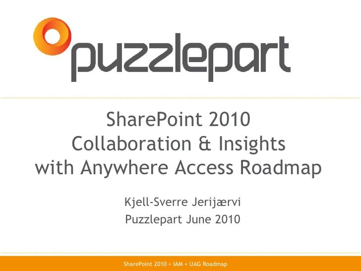 SharePoint 2010Collaboration & Insightswith Anywhere Access Roadmap<br />Kjell-Sverre Jerijærvi<br />Puzzlepart June 2010<...