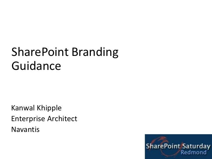 1<br />SharePoint Branding Guidance<br />Kanwal Khipple<br />Enterprise Architect<br />Navantis<br />