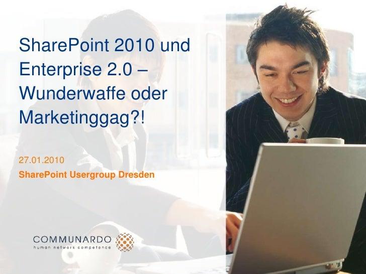 SharePoint 2010 und Enterprise 2.0 – Wunderwaffe oder Marketinggag?!<br />27.01.2010<br />SharePoint Usergroup Dresden<br />