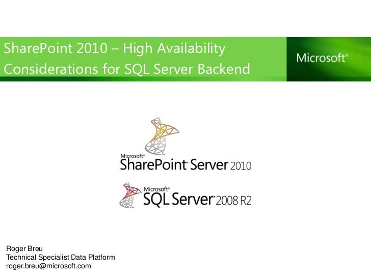 SharePoint 2010 – High AvailabilityConsiderations for SQL Server BackendRoger BreuTechnical Specialist Data Platformroger....