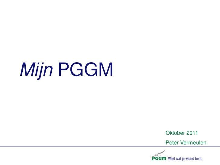 Mijn PGGM<br />Oktober 2011<br />Peter Vermeulen <br />