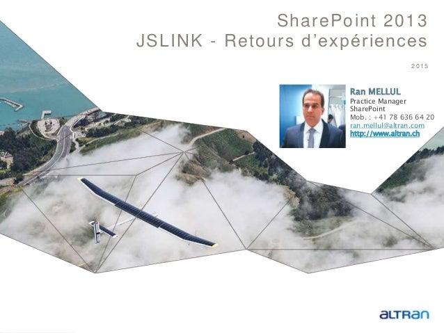 1 2015 SharePoint 2013 JSLINK - Retours d'expériences Ran MELLUL Practice Manager SharePoint Mob. : +41 78 636 64 20 ran.m...