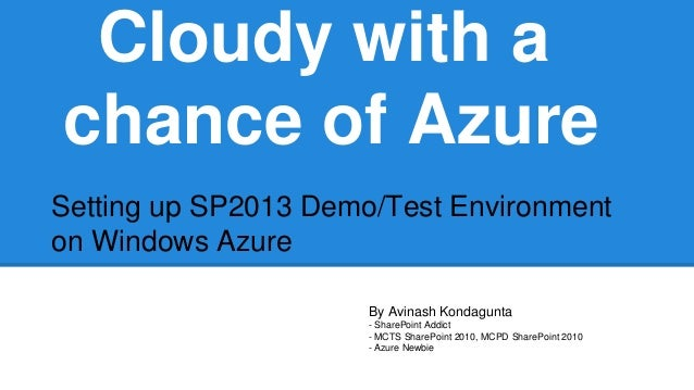 Cloudy with a chance of Azure Setting up SP2013 Demo/Test Environment on Windows Azure By Avinash Kondagunta - SharePoint ...