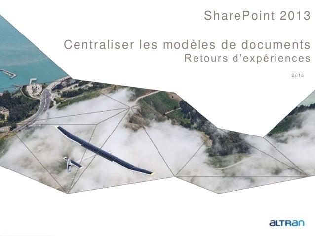 1 2016 SharePoint 2013 Centraliser les modèles de documents Retours d'expériences