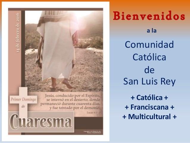 Comunidad Católica de San Luis Rey + Católica + + Franciscana + + Multicultural + a la