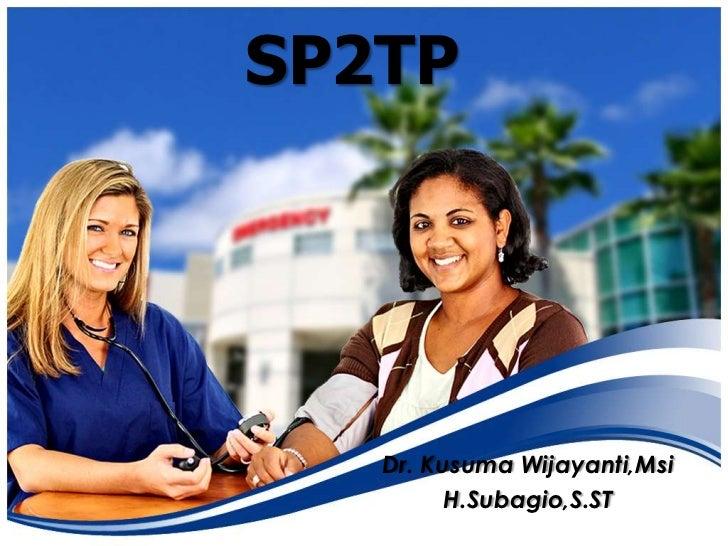 SP2TP   Dr. Kusuma Wijayanti,Msi         H.Subagio,S.ST
