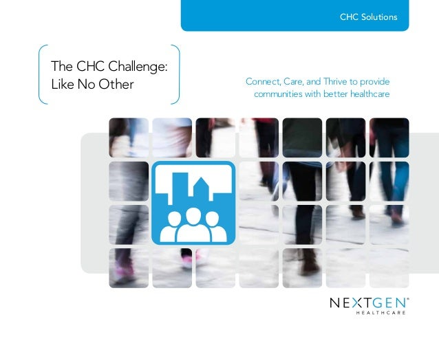 The CHC Challenge: Like No Other Connect, Care, and Thrive to provide communities with better healthcare CHC Solutions