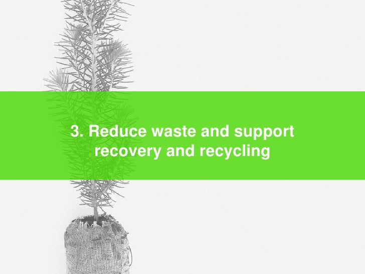3. Reduce waste and support recovery and recycling<br />