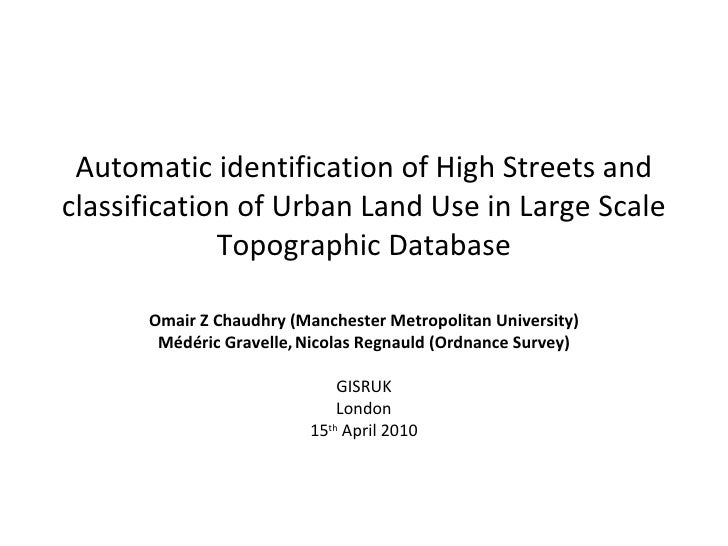 Automatic identification of High Streets and classification of Urban Land Use in Large Scale Topographic Database Omair Z ...
